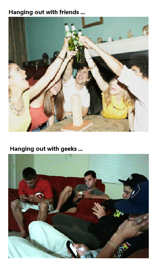 Hanging out with friends vs hanging out with geeks